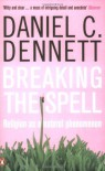 Breaking the Spell: Religion as a Natural Phenomenon - Daniel C. Dennett