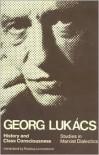 History and Class Consciousness: Studies in Marxist Dialectics - György Lukács, Rodney Livingstone