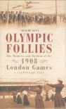 Olympic Follies: The Madness & Mayhem of the 1908 London Games: A Cautionary Tale - Graeme Kent