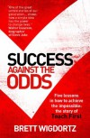Success Against the Odds: Five Lessons in How To Achieve the Impossible: The Story of Teach First - Brett Wigdortz