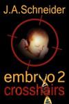 EMBRYO 2: CROSSHAIRS - J.A. Schneider