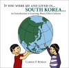 If you were me and lived in... South Korea: A Child's Introduction to Cultures around the World (If You Were Me and Lived in... A Child's Introduction to Culture's Around the World) - Carole Roman