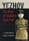 """Yezhov: The Rise of Stalin's """"Iron Fist"""" (Portraits of Revolution series) - J. Arch Getty;Oleg V. Naumov"""