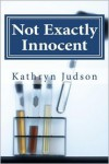 Not Exactly Innocent - Kathryn Judson