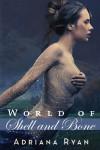 World of Shell and Bone - Adriana Ryan
