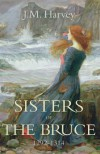 Sisters of the Bruce, 1292-1314 - J.M. Harvey