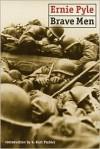 Brave Men - Ernie Pyle, G. Kurt Piehler