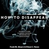 How to Disappear - Frank M. Ahearn, Eileen C. Horan