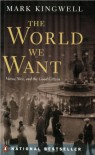 The World We Want   Virtue, Vice, And The Good Citizen - Mark Kingwell