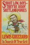 Shoot Low, Boys--They're Ridin' Shetland Ponies: In Search of True Grit - Lewis Grizzard