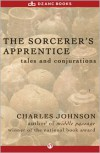 The Sorcerer's Apprentice: Tales and Conjurations - Charles Johnson
