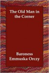 The Old Man in the Corner - Baroness Emmuska Orczy