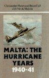Malta: The Hurricane Years 1940-41 - Christopher Shores;Brian Cull;Nicola Malizia