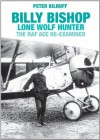 Billy Bishop VC Lone Wolf Hunter: The RAF Ace Re-examined - Peter Kilduff