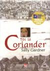 Tôi Là Coriander - Sally Gardner, Lê Minh Đức