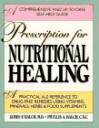A Prescription for Nutritional Healing: A Practical A-to-Z Reference to Drug-Free Remedies Using Vitamins, Minerals, Herbs & Food Supplements - Phyllis A. Balch, James F. Balch