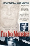 I'm No Monster: The Horrifying True Story of Josef Fritzl - Stefanie Marsh;Bojan Pancevski