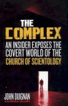 The Complex: An Insider Exposes the Covert World of the Church of Scientology - John Duignan, Nicola Tallant