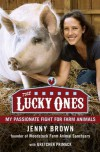 The Lucky Ones: My Passionate Fight for Farm Animals - Jenny Brown