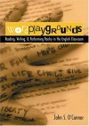 Wordplaygrounds: Reading, Writing, and Performing Poetry in the English Classroom - John S. O'Connor