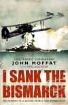 I Sank The Bismarck - John Moffat