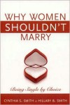 Why Women Shouldn't Marry: Being Single in the New Millennium -