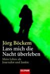 Lass mich die Nacht überleben - Jörg Böckem