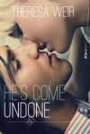 He's Come Undone - Theresa Weir