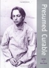 Presumed Curable: An Illustrated Casebook of Victorian Psychiatric Patients in Bethlem Hospital - Colin Gale
