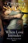 When Love Intrudes (When the Mission Ends) - Christi Snow