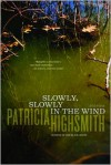 Slowly, Slowly in the Wind - Patricia Highsmith