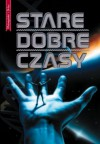 Stare dobre czasy - Roger Zelazny, Fritz Leiber, Brian W. Aldiss, Ursula K. Le Guin, Poul Anderson, Gordon R. Dickson, Alfred Elton van Vogt, Henry Beam Piper, L. Sprague de Camp, Cordwainer Smith, Jack Vance, Gardner Dozois, Cyril M. Kornbluth, Murray Leinster, James Tiptree