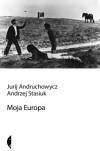 Moja Europa. Dwa eseje o Europie zwanej Środkową - Andrzej Stasiuk, Jurij Andruchowycz