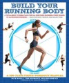 Build Your Running Body: A Total-Body Fitness Plan for All Distance Runners, from Milers to Ultramarathoners Run Farther, Faster, and Injury-Free - Pete Magill, Tom Schwartz, Melissa Breyer