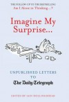 Imagine My Surprise...Unpublished Letters To The Daily Telegraph - Iain Hollingshead