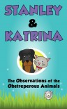 The Observations of the Obstreperous Animals (Stanley & Katrina #2) - Stanley and Katrina