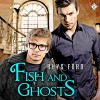 Fish and Ghosts - Rhys Ford, Tristan James