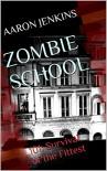 Zombie School: 101: Survival of the Fittest - Aaron Jenkins