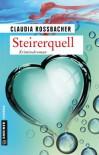 Steirerquell: Sandra Mohrs achter Fall (Kriminalromane im GMEINER-Verlag) - Claudia Rossbacher