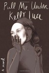 Pull Me Under: A Novel - Kelly Luce