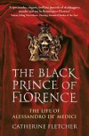 The Black Prince of Florence: The Spectacular Life and Treacherous World of Alessandro de Medici - Catherine Fletcher