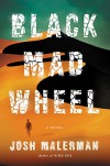 Black Mad Wheel: A Novel - Josh Malerman