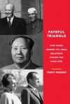 Fateful Triangle: How China Shaped U.S.-India Relations During the Cold War - Tanvi Madan