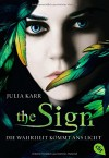 The Sign - Die Wahrheit kommt ans Licht: Band 2 - Julia Karr, Bettina Spangler