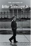 The Letters of Arthur Schlesinger, Jr. - Arthur Schlesinger,  Andrew Schlesinger (Editor),  Stephen C. Schlesinger (Editor)