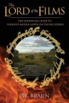 The Lord of the Films: The Unofficial Guide to Tolkien's Middle-earth on the Big Screen - J.W. Braun