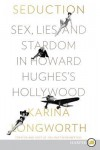 Seduction: Sex, Lies, and Stardom in Howard Hughes's Hollywood - Karina Longworth