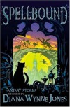 Spellbound: Fantasy Stories - Diana Wynne Jones