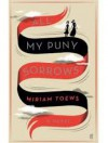 All My Puny Sorrows - Miriam Toews