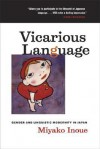 Vicarious Language: Gender and Linguistic Modernity in Japan - Inoue Miyako
